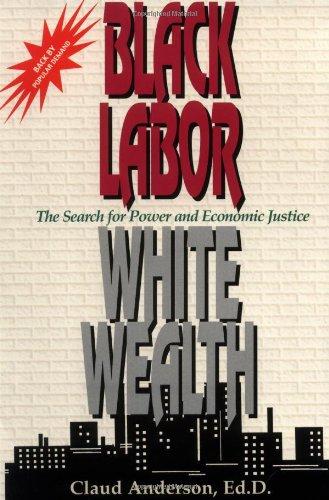 Black Labor, White Wealth by Dr. Claud Anderson | PowerNomics Corporation of America